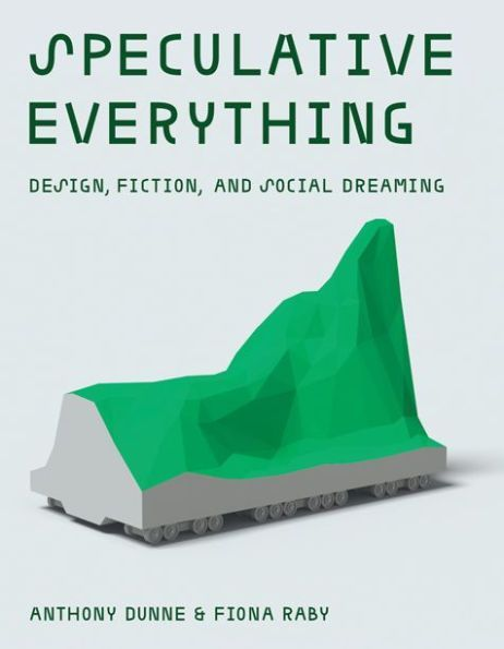 Speculative Everything Design Fiction And Social Dreaming Hardcover In 2020 Speculative Design Speculative Fiction