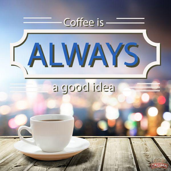 #Coffee is always a good idea