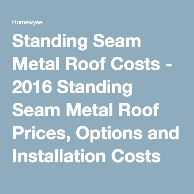 Standing Seam Metal Roof Costs   2016 Standing Seam Metal Roof Prices,  Options And Installation