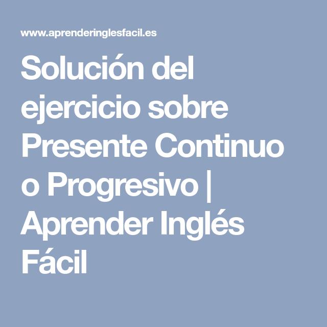 Solución Del Ejercicio Sobre Presente Continuo O Progresivo Aprender Inglés Fácil Presente Continuo Ejercicios Progresivo