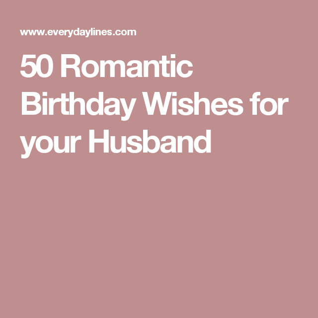 50 Romantic Birthday Wishes For Your Husband