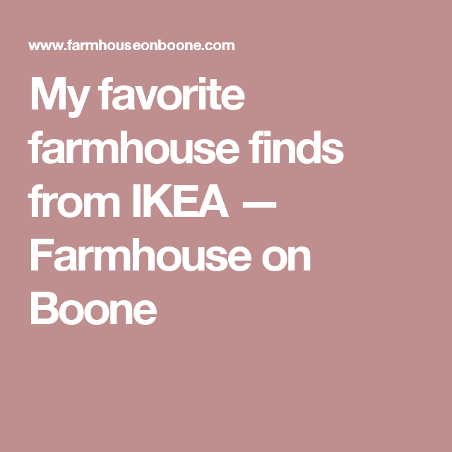 My favorite farmhouse finds from IKEA — Farmhouse on Boone