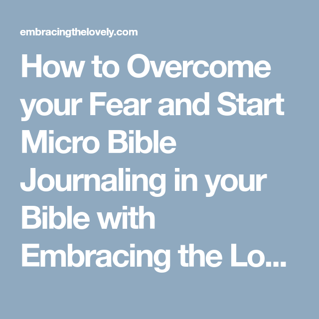 How to Overcome your Fear and Start Micro Bible Journaling in your Bible with Embracing the Lovely