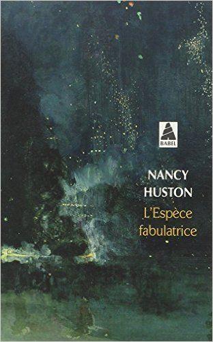 Amazon.fr - L'espèce fabulatrice - Nancy Huston - Livres