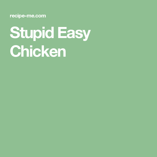 Stupid Easy Chicken