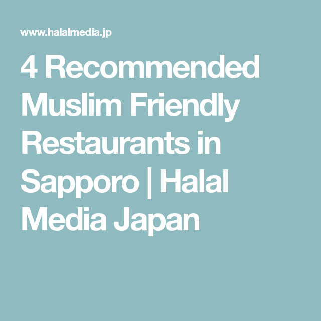 4 Recommended Muslim Friendly Restaurants In Sapporo Halal Media Japan Halal Recipes Sapporo Halal