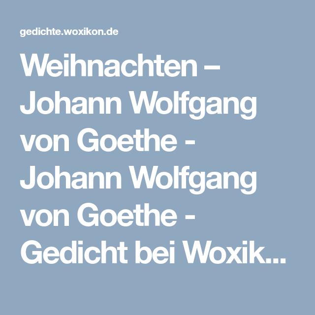 Weihnachten Johann Wolfgang Von Goethe Johann Wolfgang Von Goethe Gedicht Bei Woxikon Gedicht Weihnachten Gedichte Weihnachtsgedichte