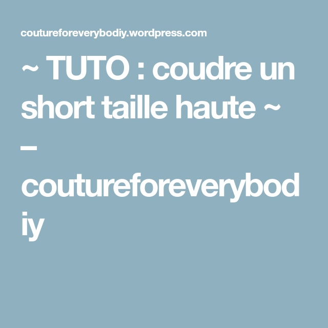 ~ TUTO : coudre un short taille haute ~  – coutureforeverybodiy