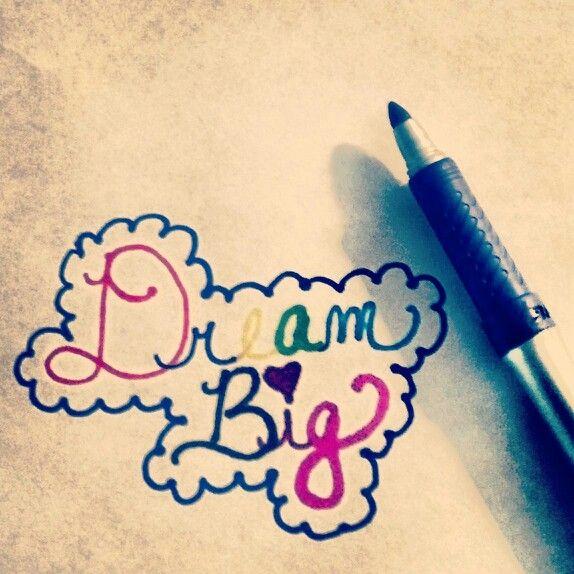 Dream Big....