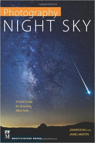 Amazon.com: Photography Night Sky: A Field Guide for Shooting After Dark (9781594858383): Jennifer Wu, James Martin: Books