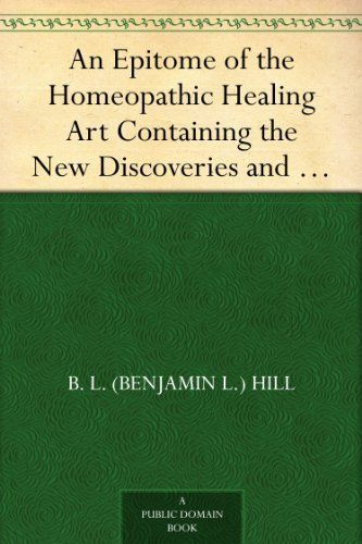 An Epitome of the Homeopathic Healing Art Containing the