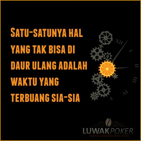 Waktu Terbuang - LUWAKPOKER | Inspirational quotes, Words