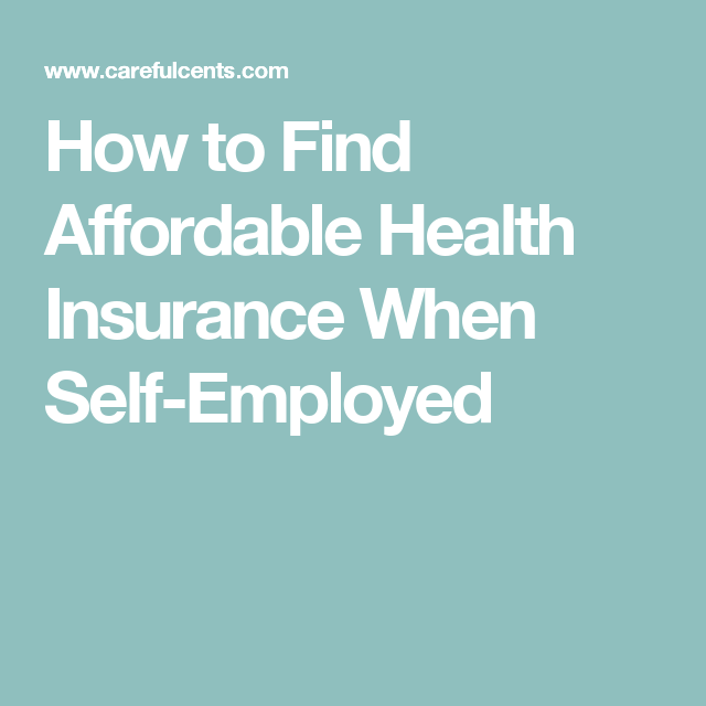 10 Affordable Self Employed Health Insurance Options 2019 With
