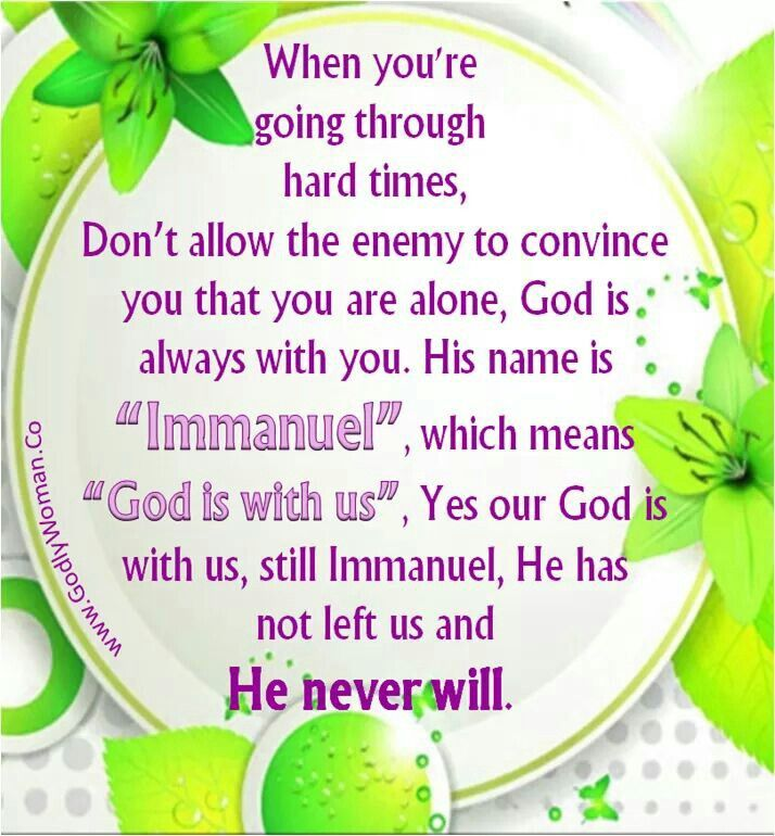 Don't allow the enemy to convince you that you are alone, God is always with you.