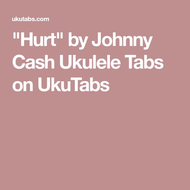 Hurt By Johnny Cash Ukulele Tabs On Ukutabs Ukulele Pinterest