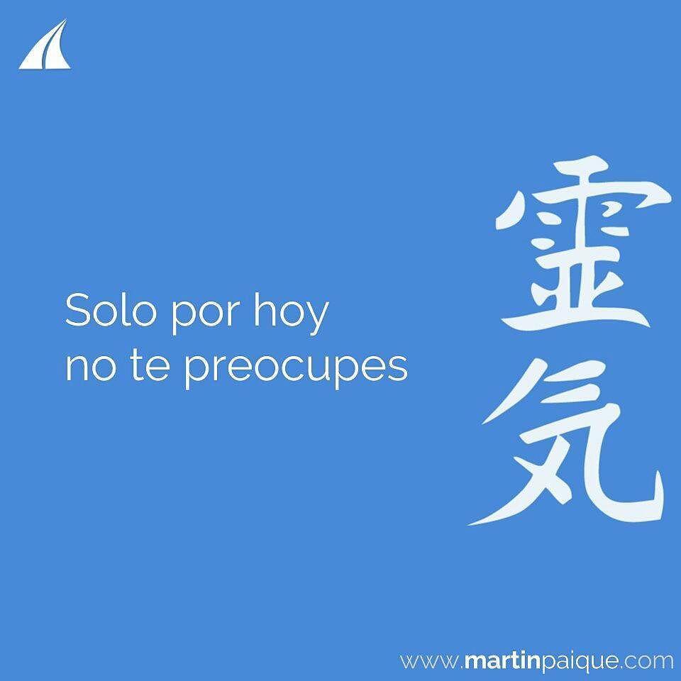 martinpaique: Solo por hoy no te Preocupes  www.martinpaique.com #reiki #seminario #principios