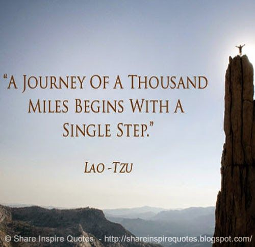 A Journey Of A Thousand Miles Begins With A Single Step Lao Tzu