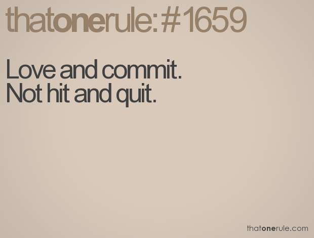 Love and commit! Way better than hit and quit | Quotes