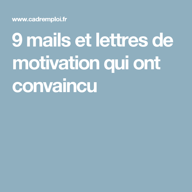 9 Mails Et Lettres De Motivation Qui Ont Convaincu Lettre De Motivation Motivation Modele Lettre De Motivation