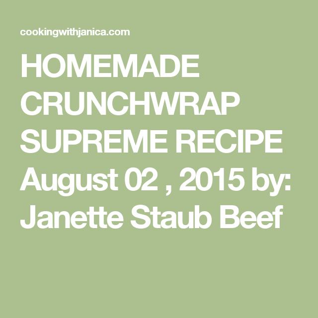 HOMEMADE CRUNCHWRAP SUPREME RECIPE August 02 , 2015 by: Janette Staub Beef