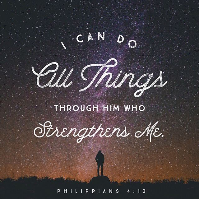 95cf0b272 For I can do everything through Christ, who gives me strength. Philippians 4 :13