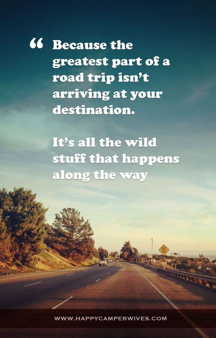 The Greatest Part Of A Road Trip Isnt Arriving At Your Destination