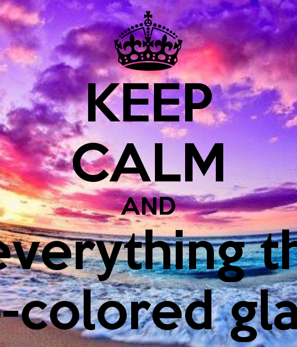 rose colored glasses shirts | KEEP CALM AND Sees everything through rose-colored glasses - KEEP ...