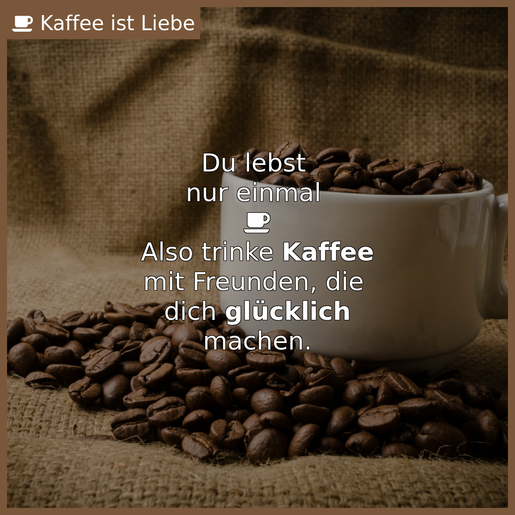 """Du lebst   nur einmal   <i class=""""fa fa-coffee""""></i>  Also trinke <b>Kaffee</b>  mit Freunden, die   dich <b>glückli..."""