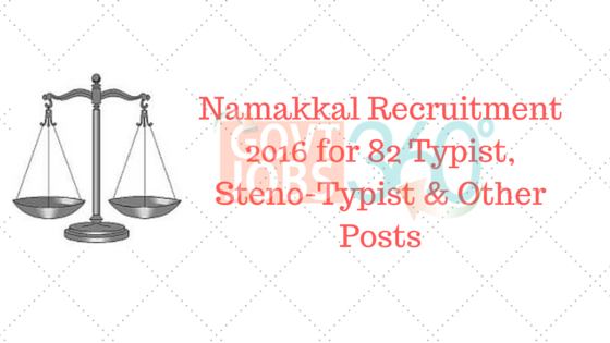 Namakkal Recruitment 2016 for 82 Typist, Steno-Typist & Other Posts