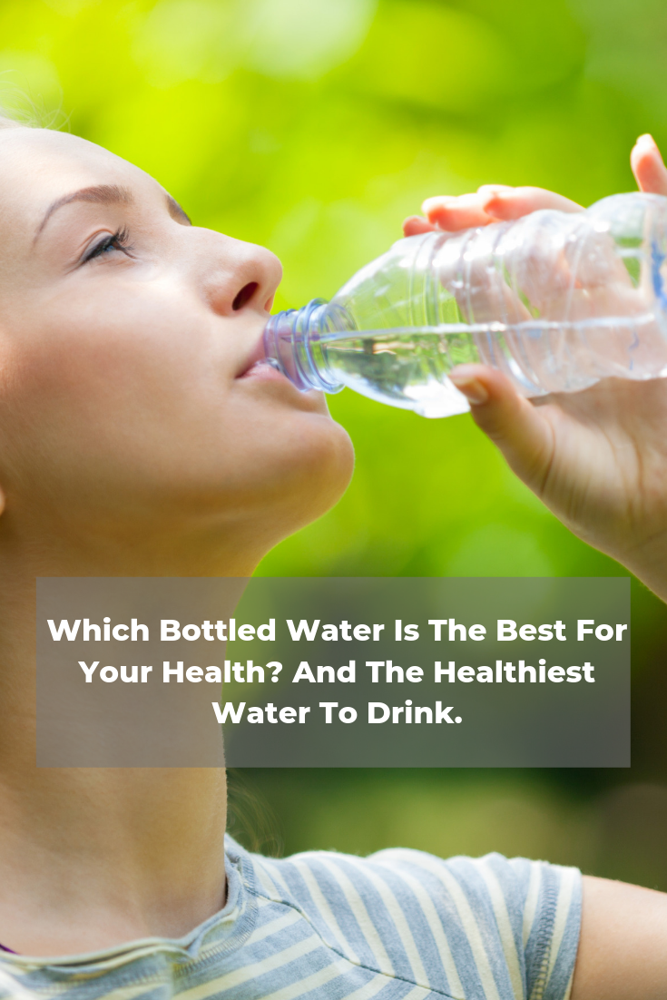 Which Bottled Water Is The Best For Your Health And The Healthiest Water To Drink Healthy Water Drinks Healthy Water Drinks