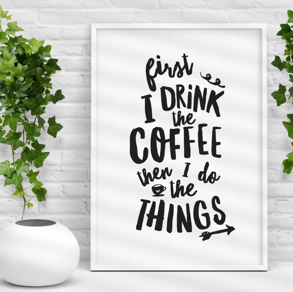 First I Drink The Coffee Motivational Inspirational Quote Poster Print Wall Art