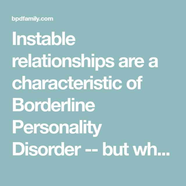 Instable Relationships Are A Characteristic Of Borderline Custom Borderline Personality Relationship Pattern