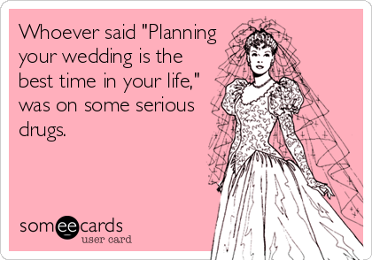 Hahahaha.. Oh if I ever get married again, I'll just elope.. Screw planning another wedding, the dude can do it.