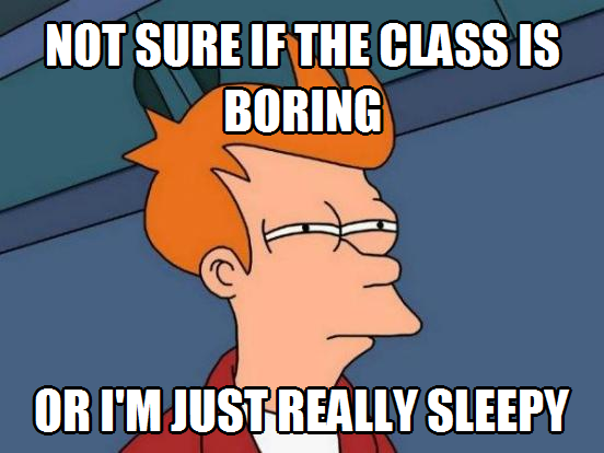 While In Class Futurama Fry Not Sure If The Class Is Boring Or I M Just Really Sleepy Futuramafry Student Jokes College Jokes Psychology Memes