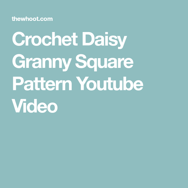 Crochet Daisy Granny Square Pattern Youtube Video Crochet Daisy