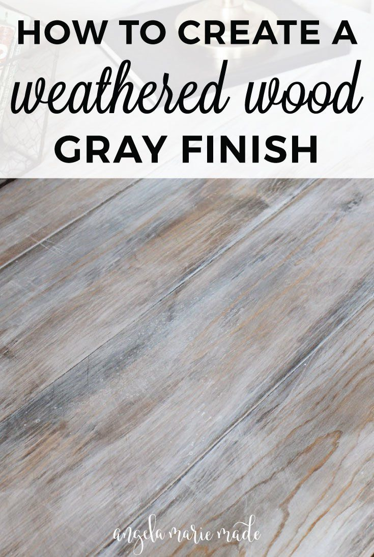 How to Create a Weathered Wood Gray Finish #stainedwood
