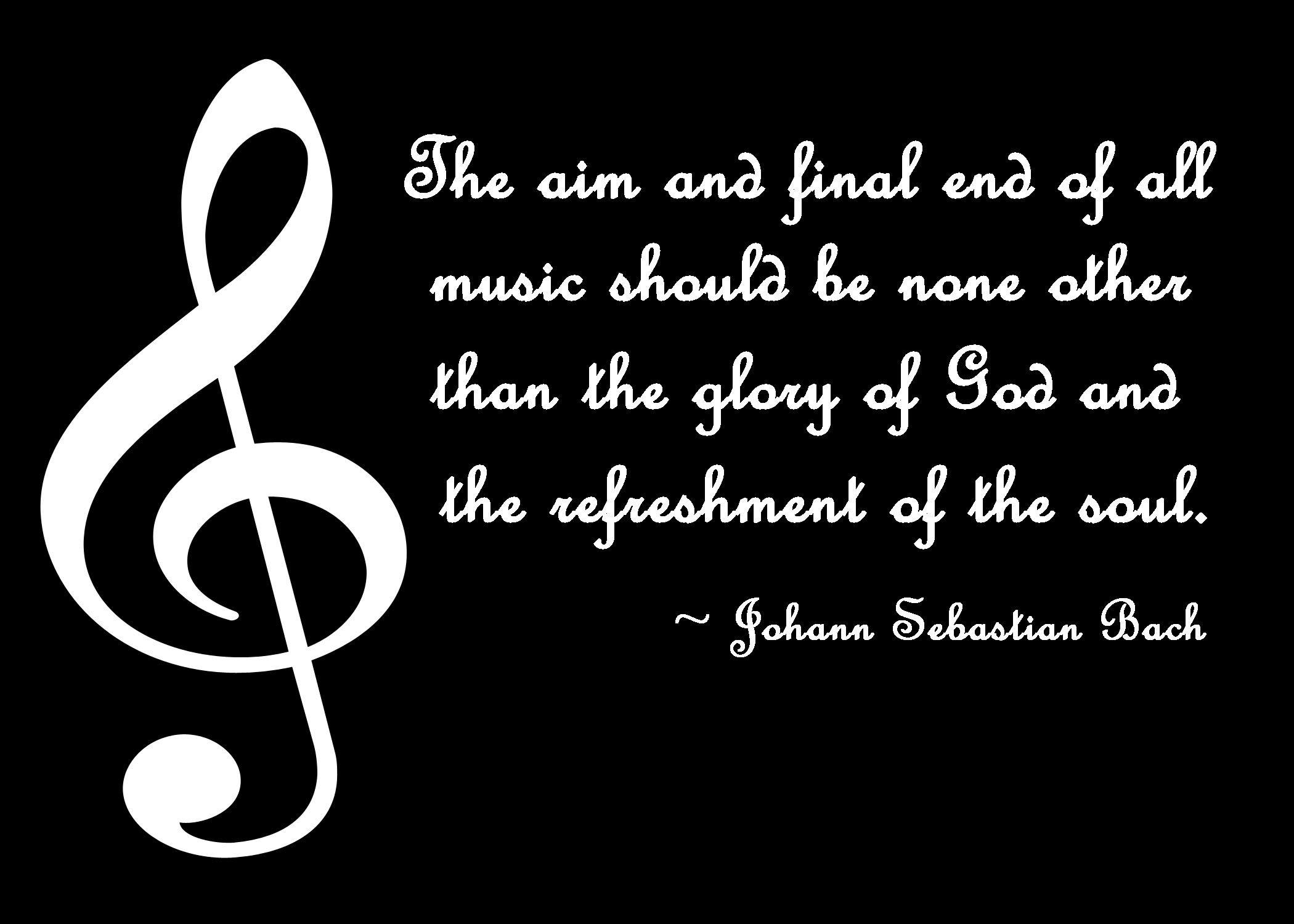 Lo scopo e fine ultimo di tutta la musica non dovrebbe essere altro che la gloria di Dio e il ristoro dell'anima. ~ Johann Sebastian Bach