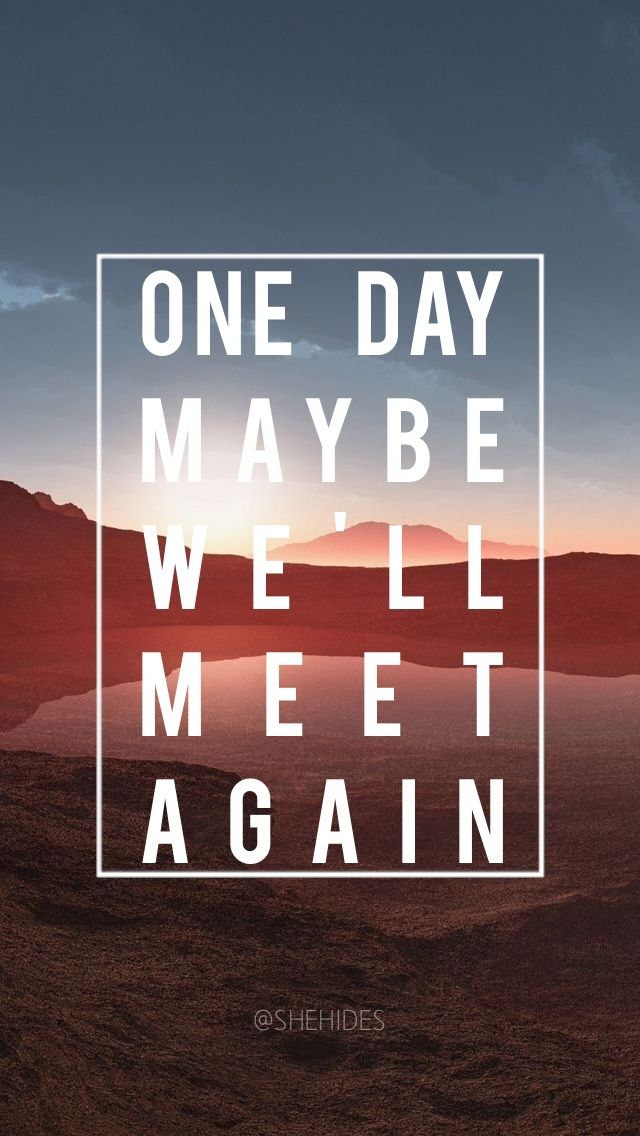 Maybe one day we 39 ll meet again lockscreen wallpaper - Lockscreen quotes ...