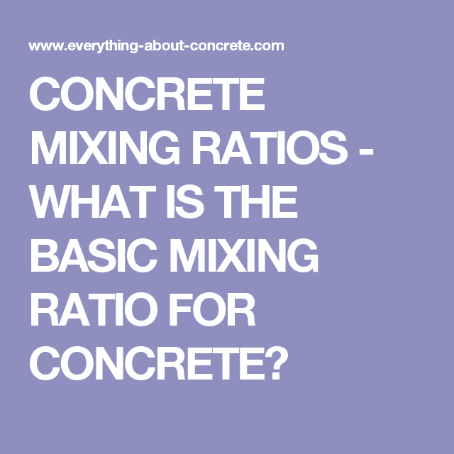 Concrete Mixing Ratios What Is The Basic Mixing Ratio For Concrete Concrete Mix Ratio Concrete Mix Concrete