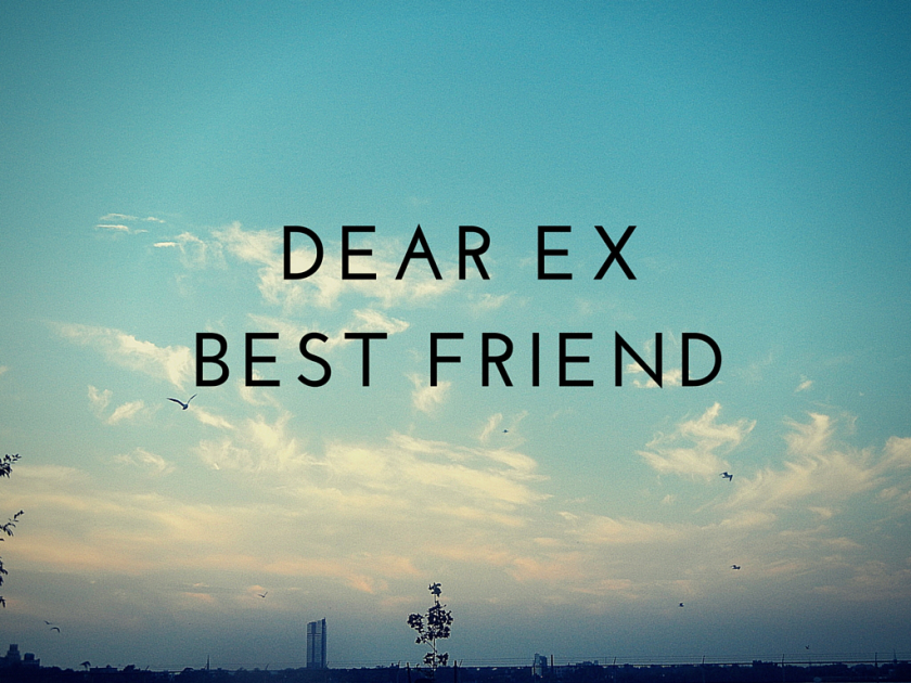 An Open Letter To The Best Friend Who Broke My Heart Ex