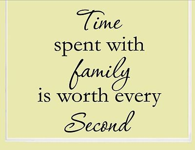 Time spent with family is worth every - Vinyl Quote Me Wall Art ...