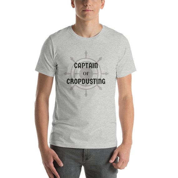 2e1bf84fd Captain of Cropdusting (farts) t-shirt perfect for the crop-duster in your  life! Pick up one for Fat
