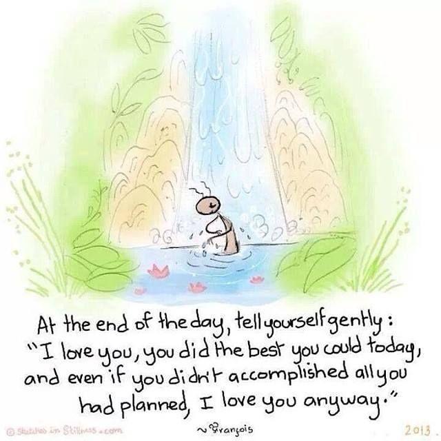 """Alla fine del giorno, dì a te stesso gentilmente: """"Ti voglio bene, hai fatto del tuo meglio oggi, e anche se non hai portato a termine tutto quel che avevi pianificato, ti voglio bene comunque."""""""