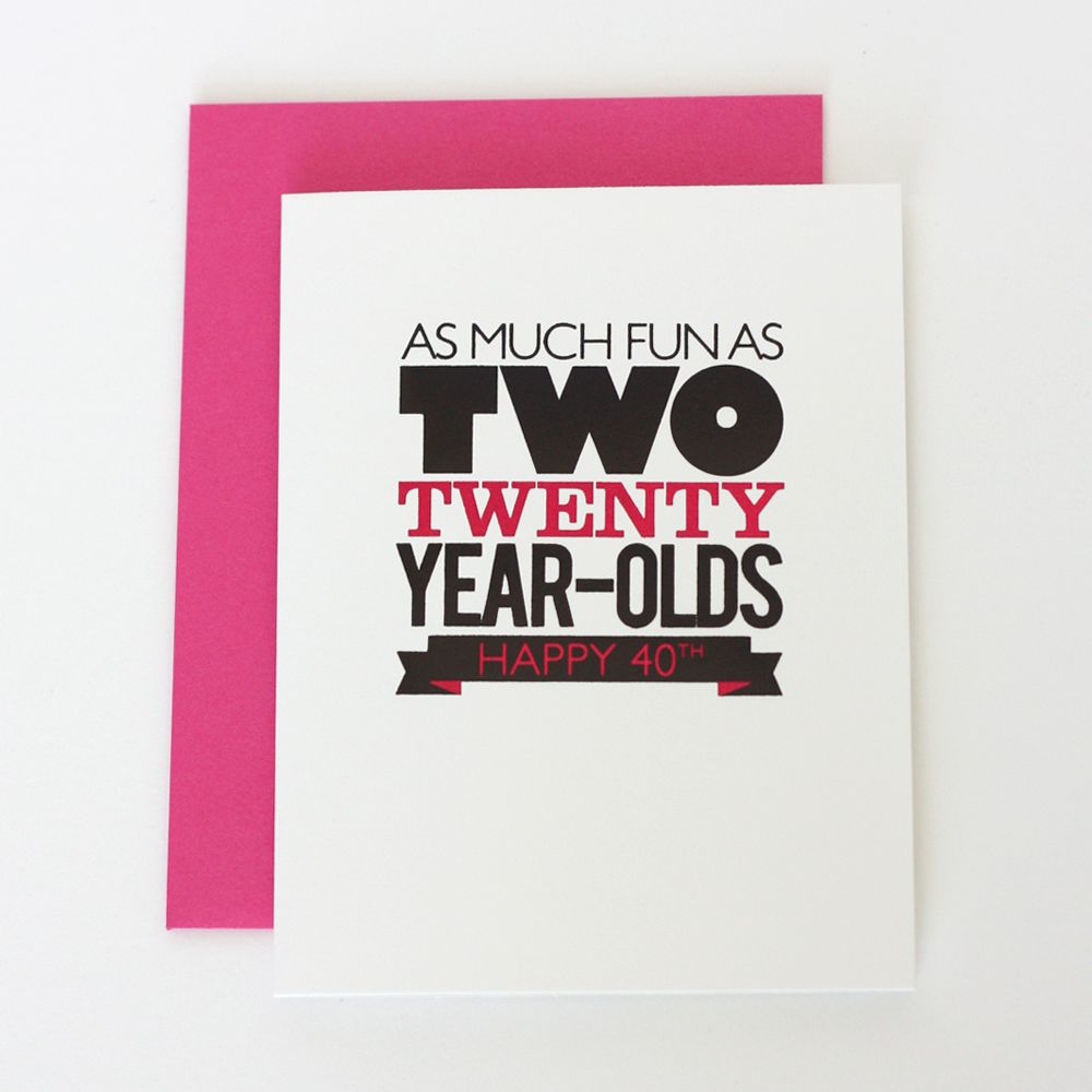 Funny 40th Birthday Girl Card That Will Make Her Feel Young As Much Fun 2 Twenty Year Olds Red Opt For The Guys In Your Life