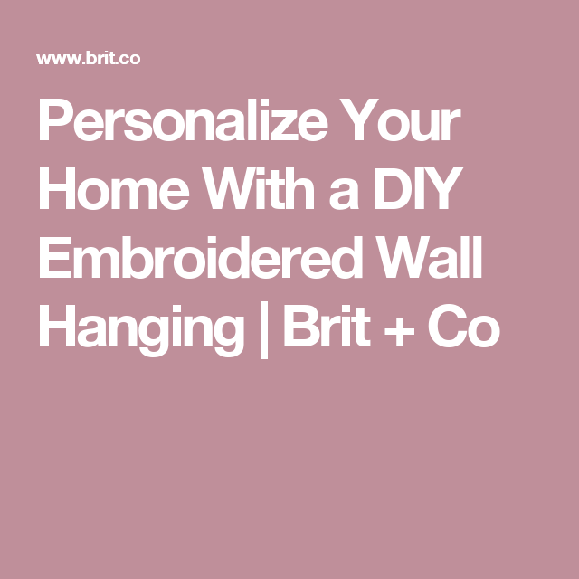 Personalize Your Home With a DIY Embroidered Wall Hanging   Brit + Co
