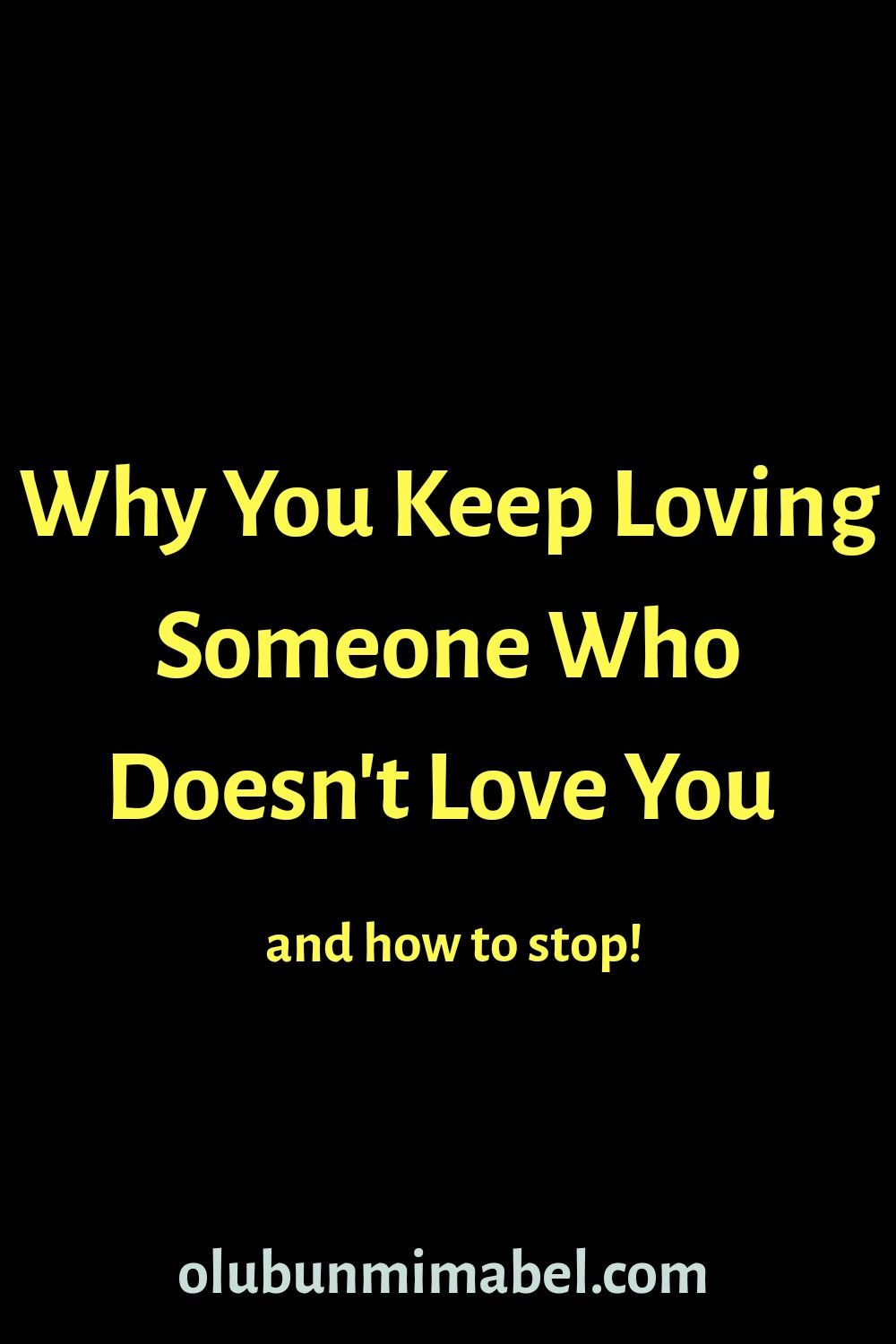 Unrequited Love Why You Love Someone Who Doesn T Love You Relationship Advice Relationship Tips Meant To Be Quotes