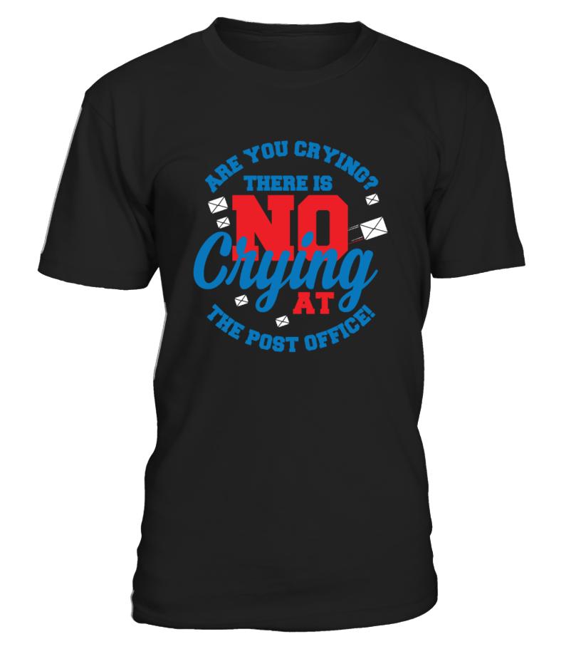 No crying at the post office   funny shirt art, fine art t shirts, art ideas, shirt art for kids #art #artshirt #artquotes #hoodie #ideas #image #photo #shirt #tshirt #sweatshirt #tee #gift #perfectgift #birthday #Christmas