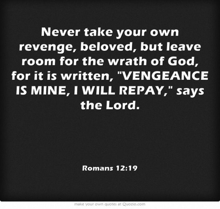 Bible Quotes Revenge: Never Take Your Own Revenge, Beloved,but Leave Room For