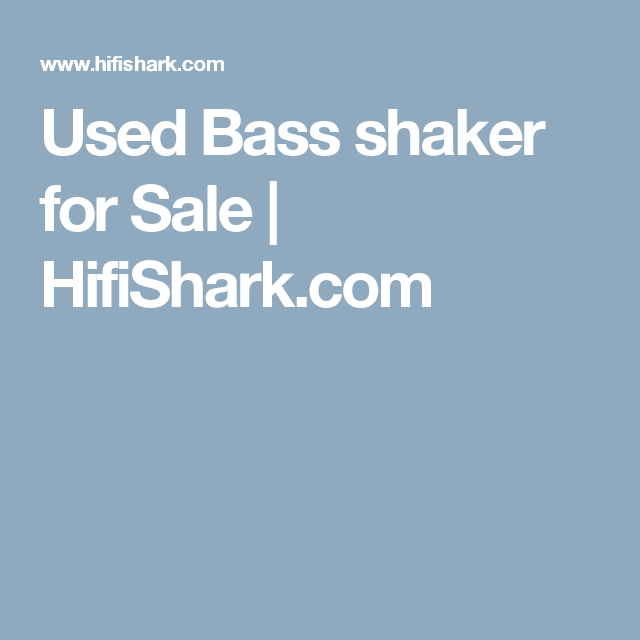 Used Bass Shaker For Sale Hifishark Com Shaker Hifi Search Engine Save any hifi search on your hifishark.com profile to easily repeat it and even have an optional mail when new listings are found. pinterest