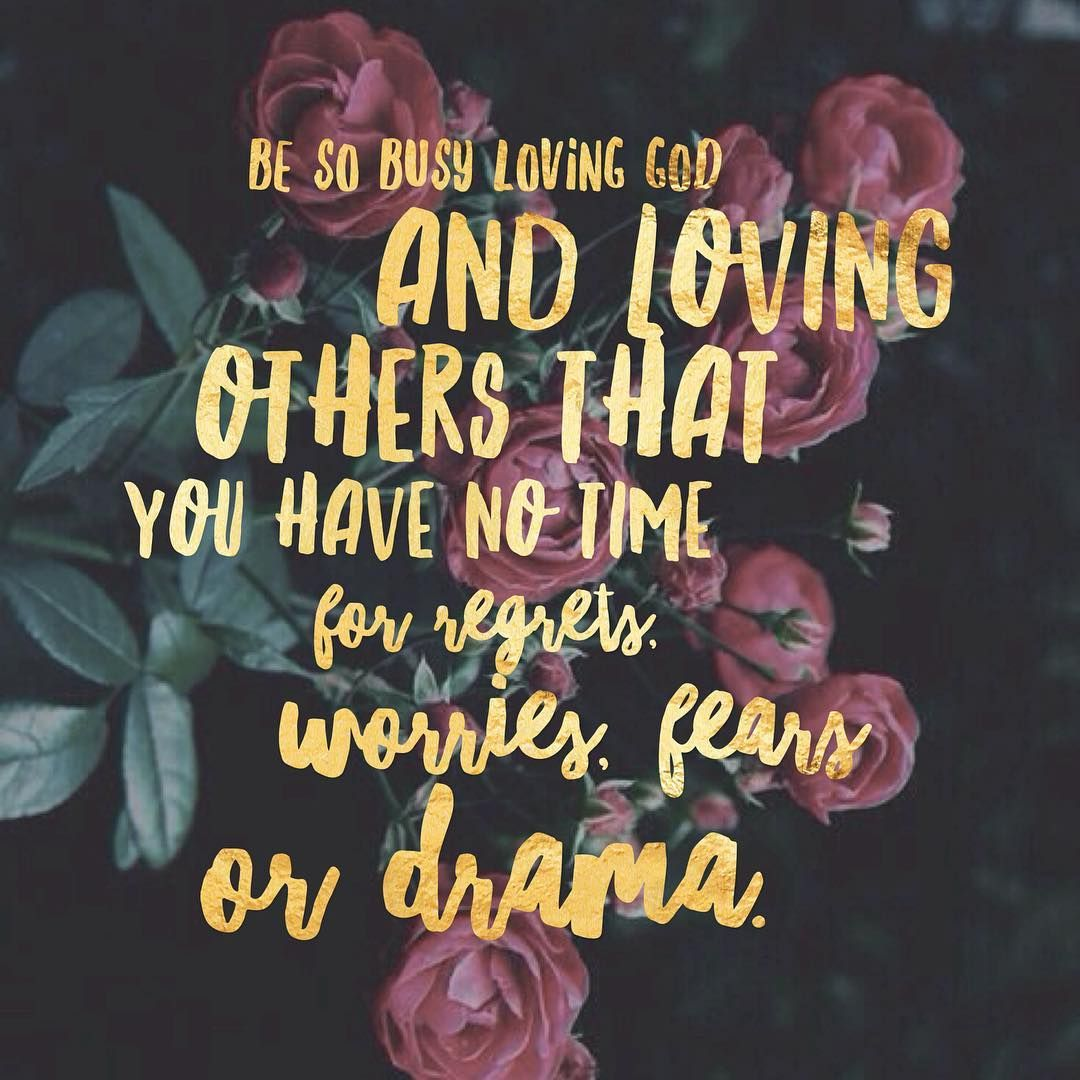 Be So Busy Loving God And Loving Others That You Have No